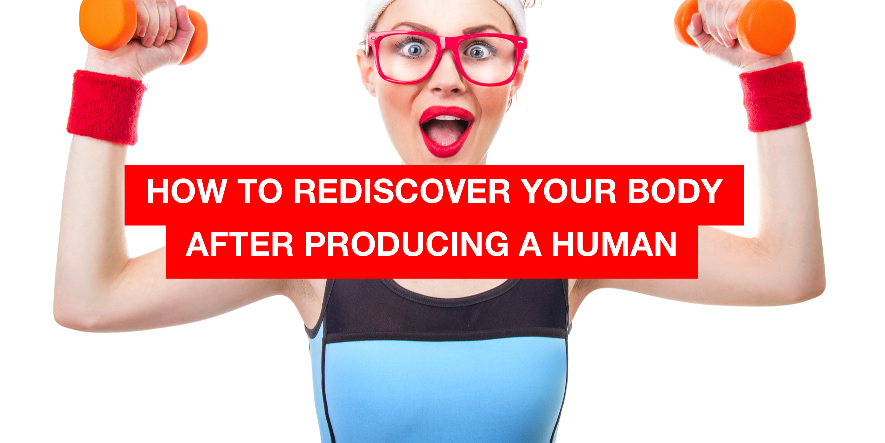How to rediscover your body after producing a human
