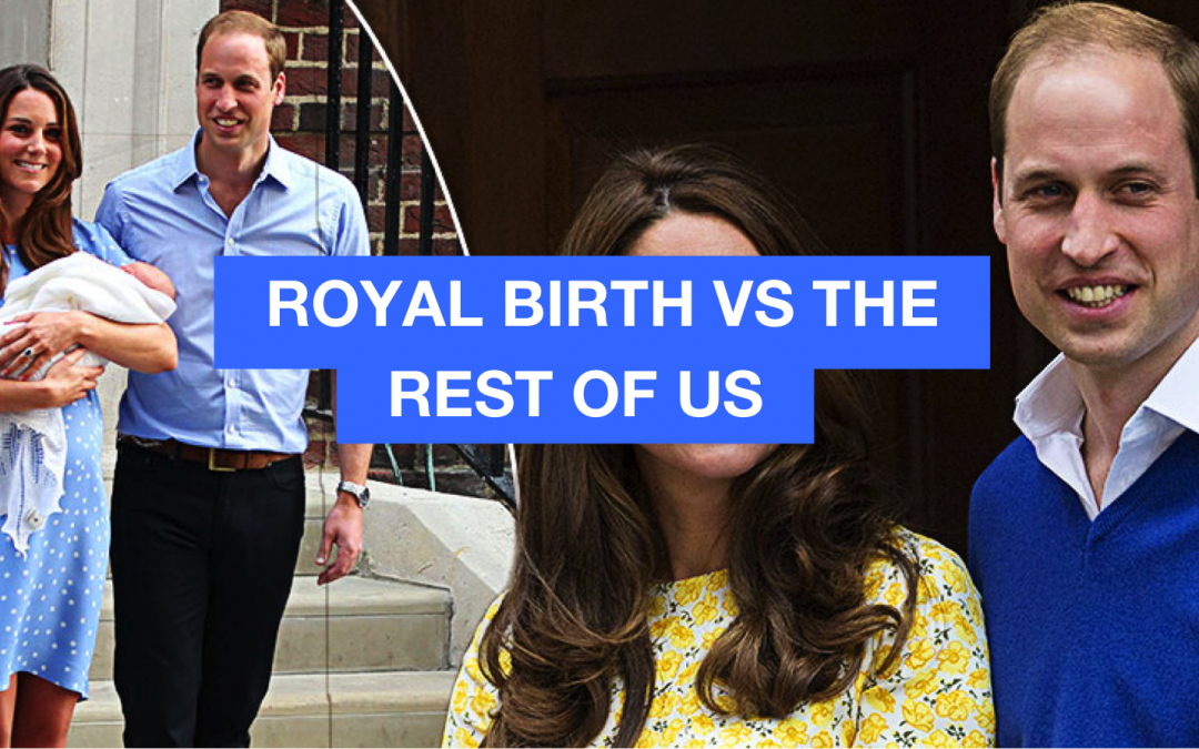 Royal Birth vs the rest of us