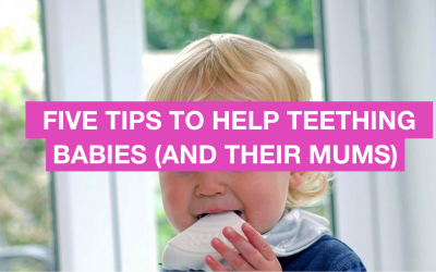 Five Tips to Help Soothe Teething Babies (and five more to help their mums)