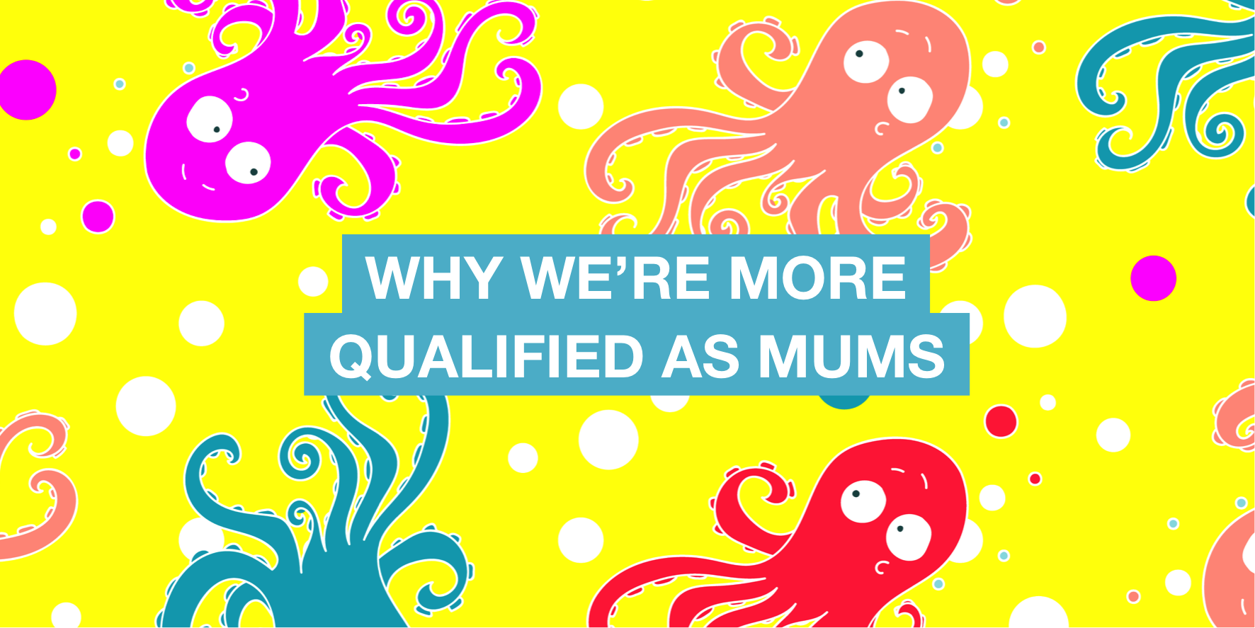 Why we're more qualified as mums